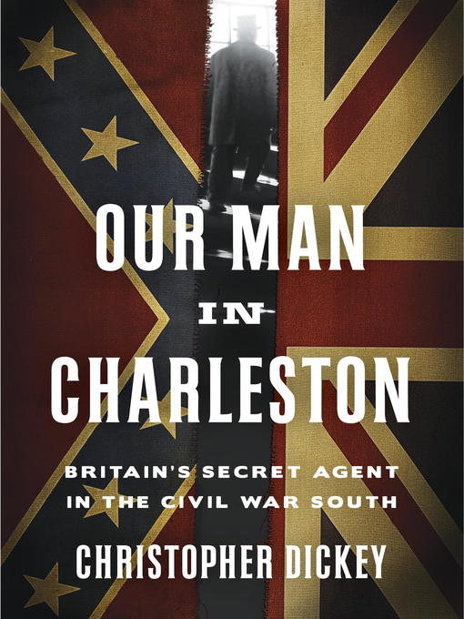 Title details for Our Man in Charleston by Christopher Dickey - Available
