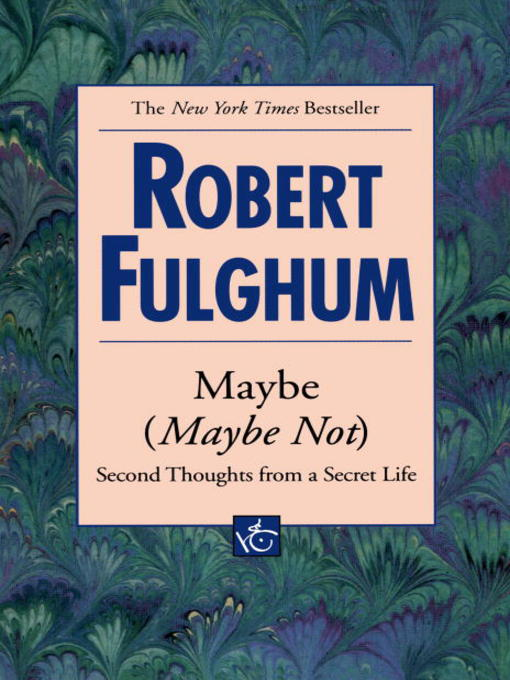 an analysis of a motto from robert fulghams maybe maybe not second thoughts from a secret life The secret to long life this is not to say she has lived the life of a loner and maybe the key to a long and happy life has nothing to do with finding a life.