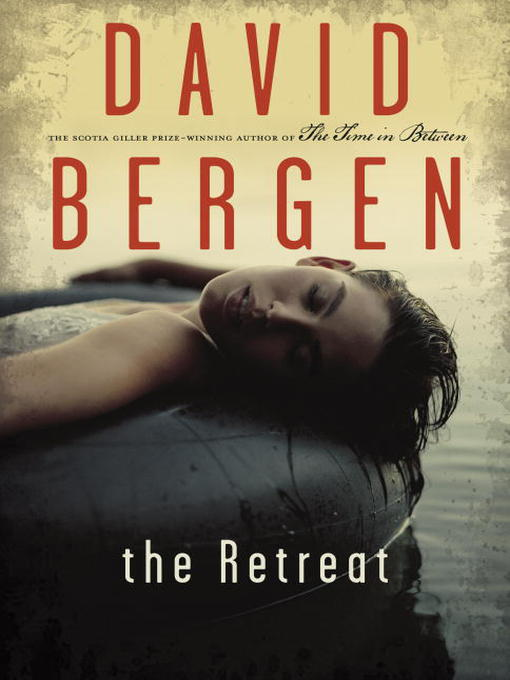 Title details for The Retreat by David Bergen - Available