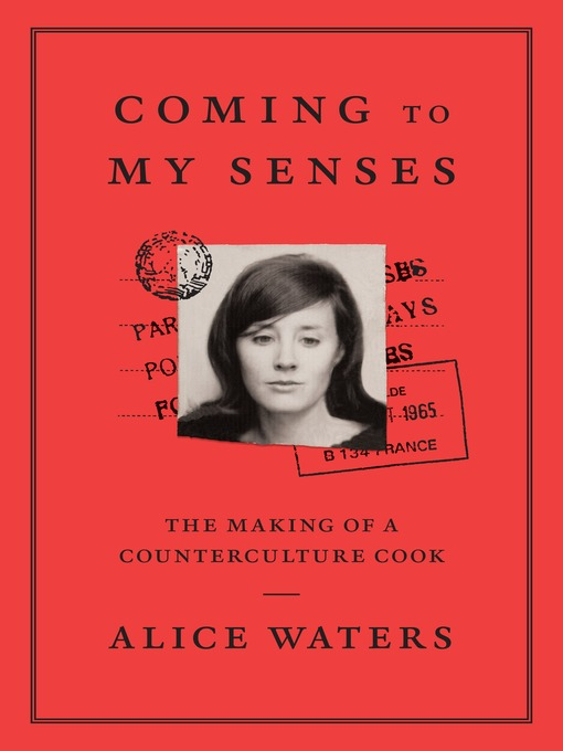 Title details for Coming to My Senses by Alice Waters - Available