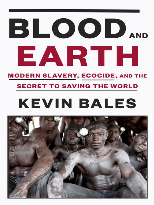 Title details for Blood and Earth by Kevin Bales - Available