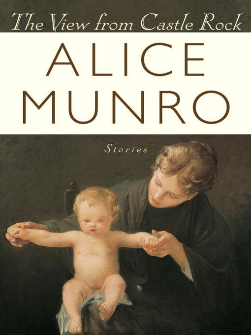 Title details for The View From Castle Rock by Alice Munro - Available