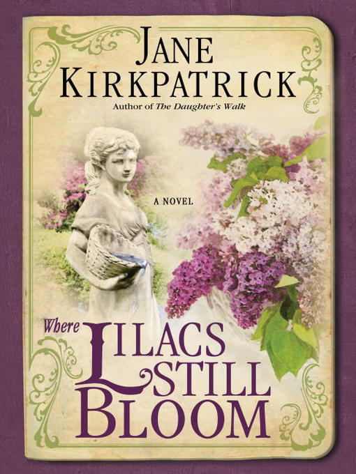 Title details for Where Lilacs Still Bloom by Jane Kirkpatrick - Available