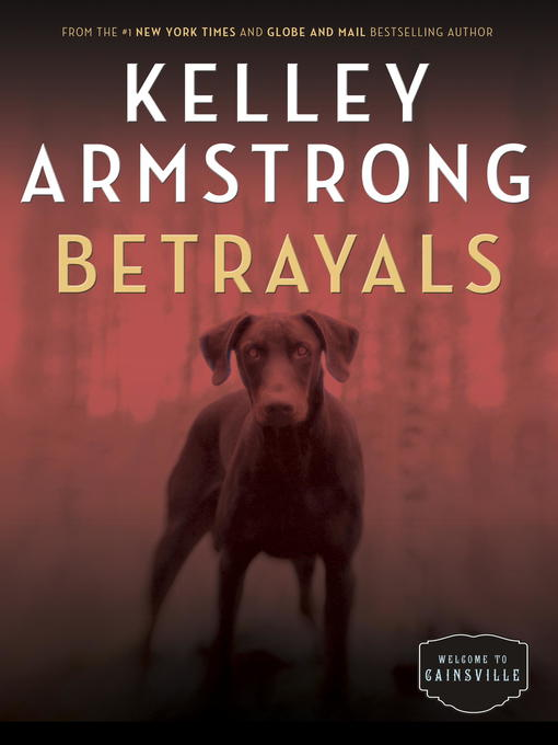 Title details for Betrayals by Kelley Armstrong - Wait list