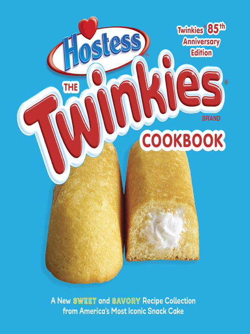 Title details for The Twinkies Cookbook, Twinkies 85th Anniversary Edition by Hostess - Available