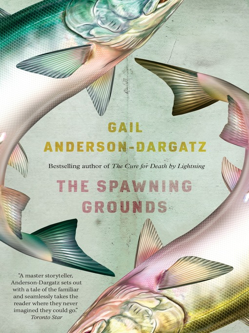 Title details for The Spawning Grounds by Gail Anderson-Dargatz - Available