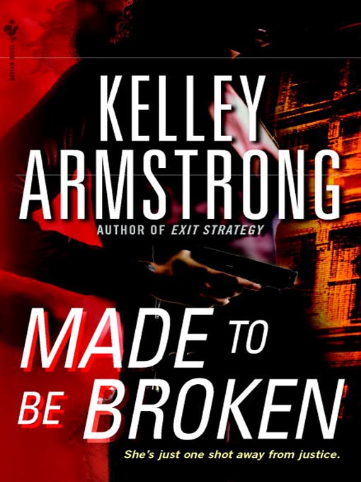 Title details for Made to Be Broken by Kelley Armstrong - Available