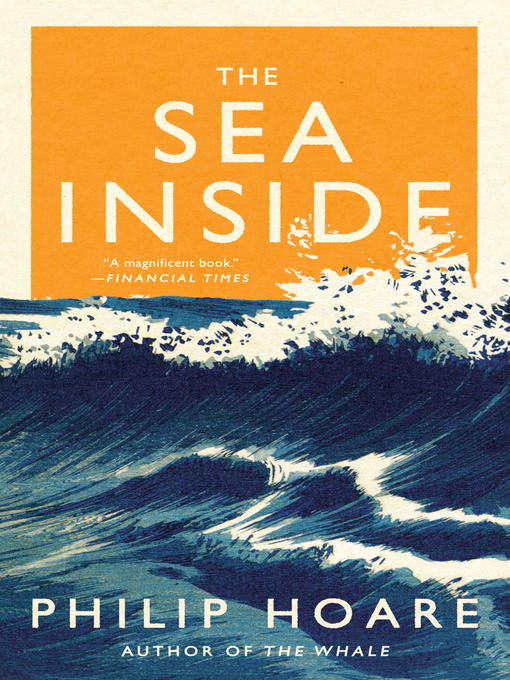 Title details for The Sea Inside by Philip Hoare - Available