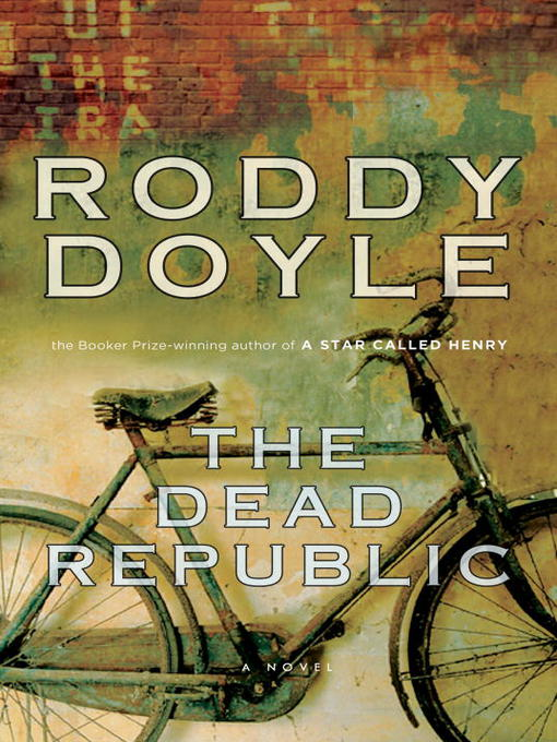 Title details for The Dead Republic by Roddy Doyle - Available