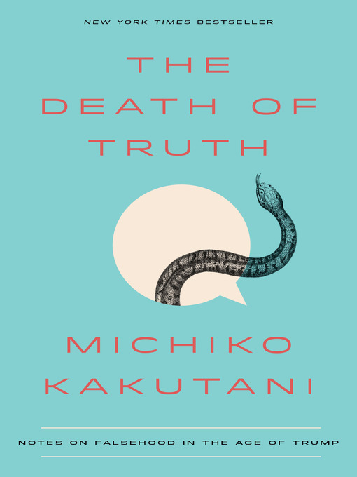 Title details for The Death of Truth by Michiko Kakutani - Available