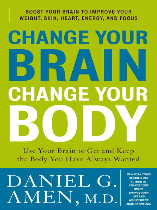 Title details for Change Your Brain, Change Your Body by Daniel G. Amen, M.D. - Available