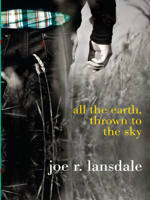 Title details for All the Earth, Thrown to the Sky by Joe R. Lansdale - Available