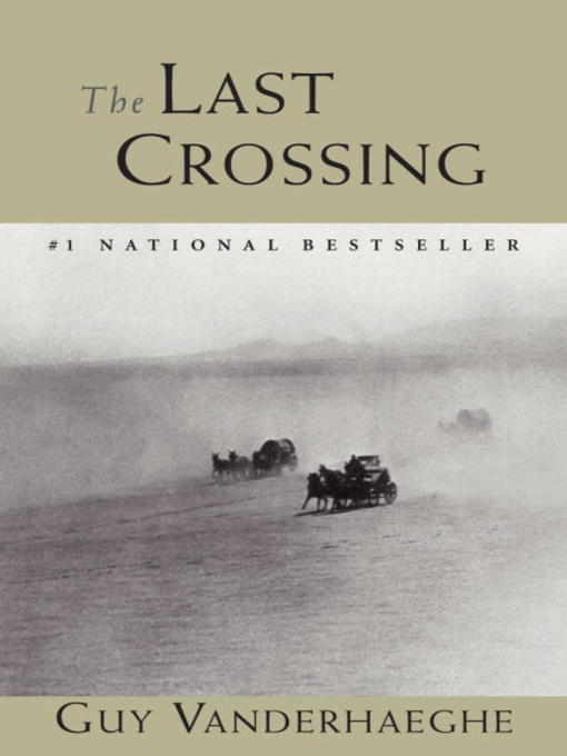 Title details for The Last Crossing by Guy Vanderhaeghe - Available