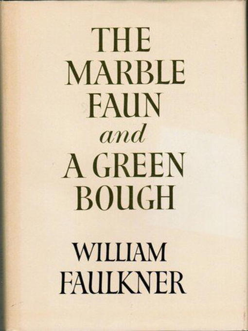 Title details for Marble Faun & Green Bough by William Faulkner - Available