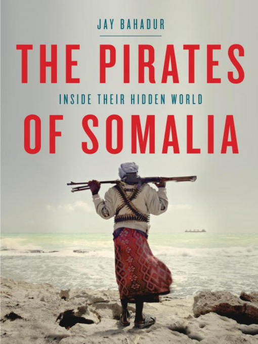 Title details for The Pirates of Somalia by Jay Bahadur - Wait list