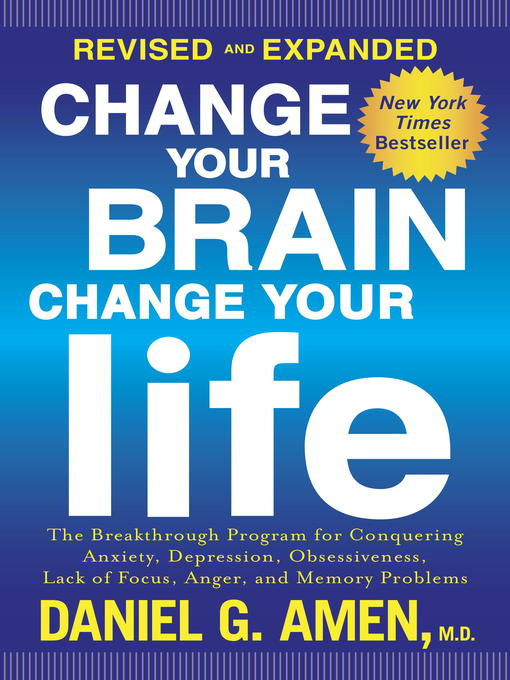 Title details for Change Your Brain, Change Your Life (Revised and Expanded) by Daniel G. Amen, M.D. - Available