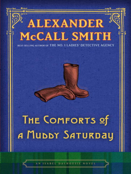 Title details for The Comforts of a Muddy Saturday by Alexander McCall Smith - Wait list