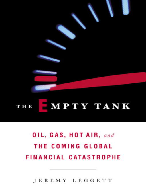 Title details for The Empty Tank by Jeremy Leggett - Available