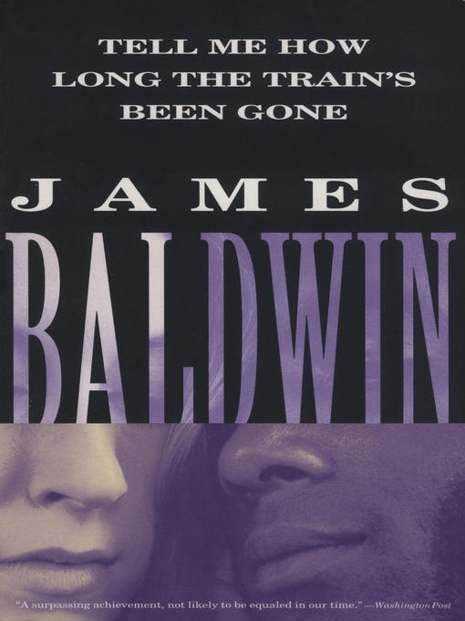 Title details for Tell Me How Long the Train's Been Gone by James Baldwin - Available