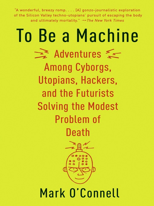 Title details for To Be a Machine by Mark O'Connell - Available
