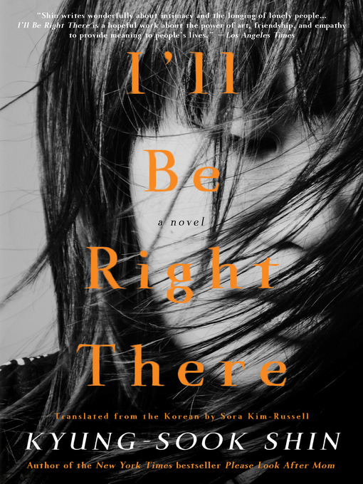 Title details for I'll Be Right There by Kyung-Sook Shin - Available