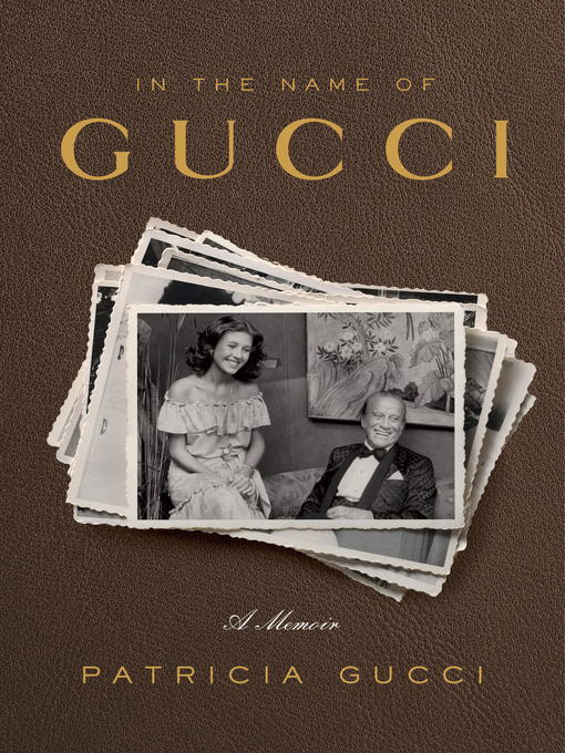 Title details for In the Name of Gucci by Patricia Gucci - Available