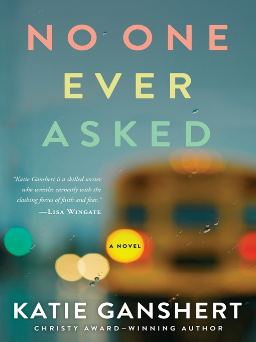 Title details for No One Ever Asked by Katie Ganshert - Available