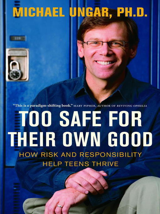 Title details for Too Safe for Their Own Good by Michael Ungar - Available