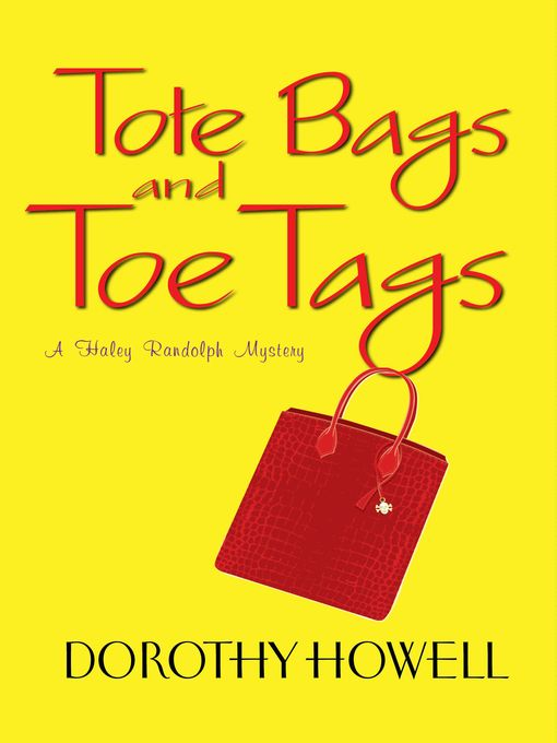 Title details for Tote Bags and Toe Tags by Dorothy Howell - Available