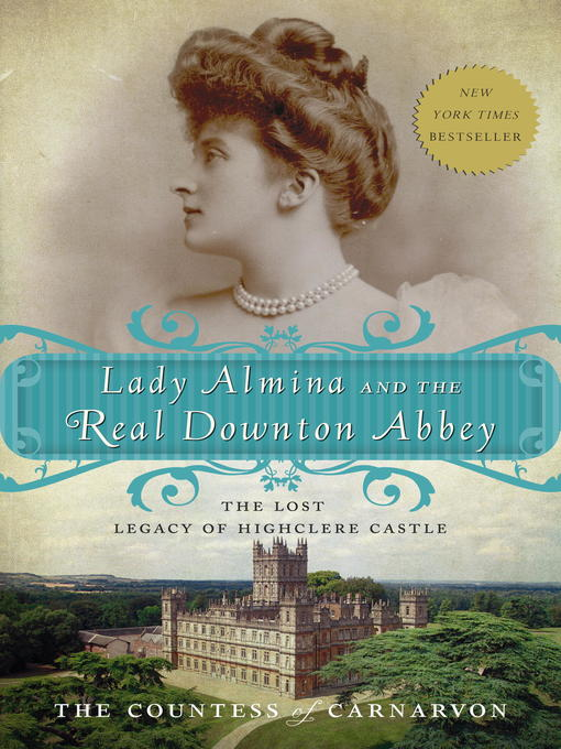 Title details for Lady Almina and the Real Downton Abbey by The Countess of Carnarvon - Available