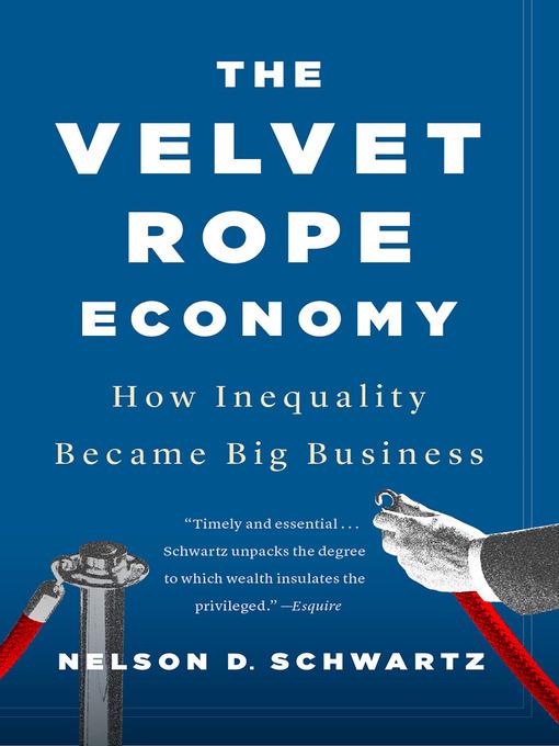 Title details for The Velvet Rope Economy by Nelson D. Schwartz - Wait list