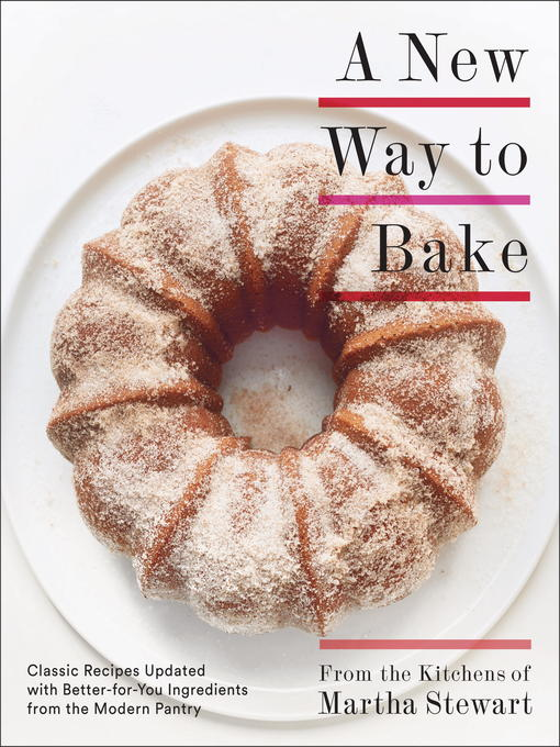 Title details for A New Way to Bake by Editors of Martha Stewart Living - Wait list