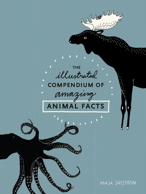 Title details for The Illustrated Compendium of Amazing Animal Facts by Maja Säfström - Available