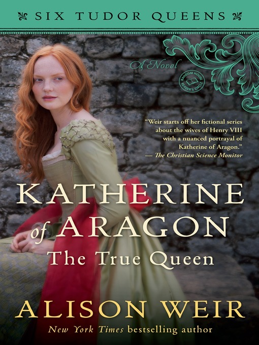 Title details for Katherine of Aragon, the True Queen by Alison Weir - Available