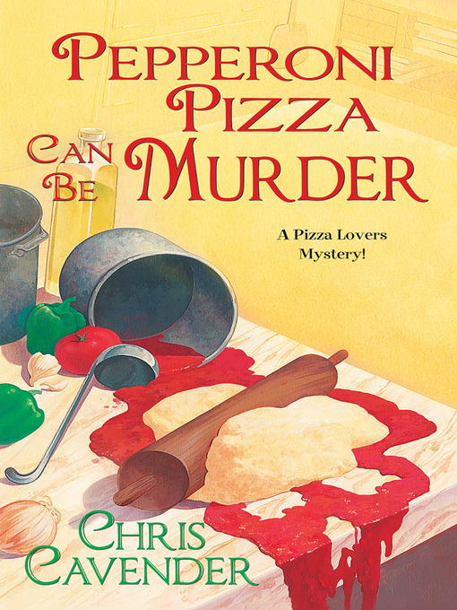 Title details for Pepperoni Pizza Can Be Murder by Chris Cavender - Available