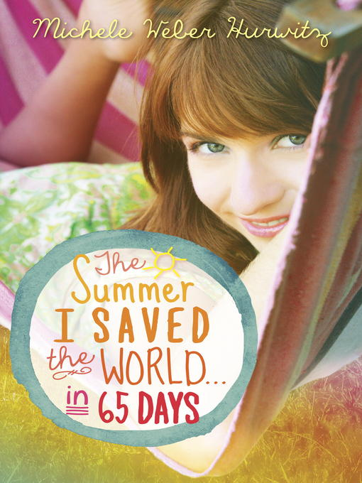Title details for The Summer I Saved the World . . . in 65 Days by Michele Weber Hurwitz - Available