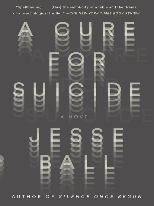 Title details for A Cure for Suicide by Jesse Ball - Available