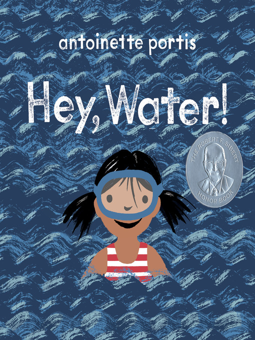 Title details for Hey, Water! by Antoinette Portis - Wait list
