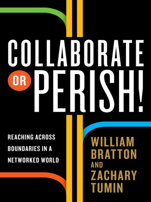 Title details for Collaborate or Perish! by William Bratton - Available