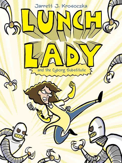 Title details for Lunch Lady and the Cyborg Substitute by Jarrett J. Krosoczka - Wait list