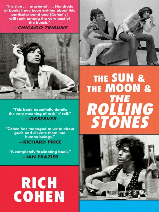 Title details for The Sun & the Moon & the Rolling Stones by Rich Cohen - Available