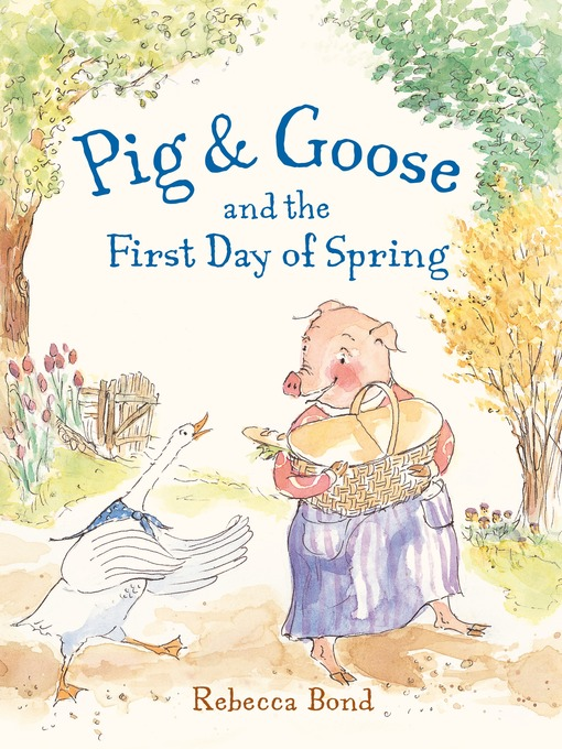Title details for Pig & Goose and the First Day of Spring by Rebecca Bond - Available