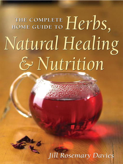Title details for The Complete Home Guide to Herbs, Natural Healing, and Nutrition by Jill Davies - Available