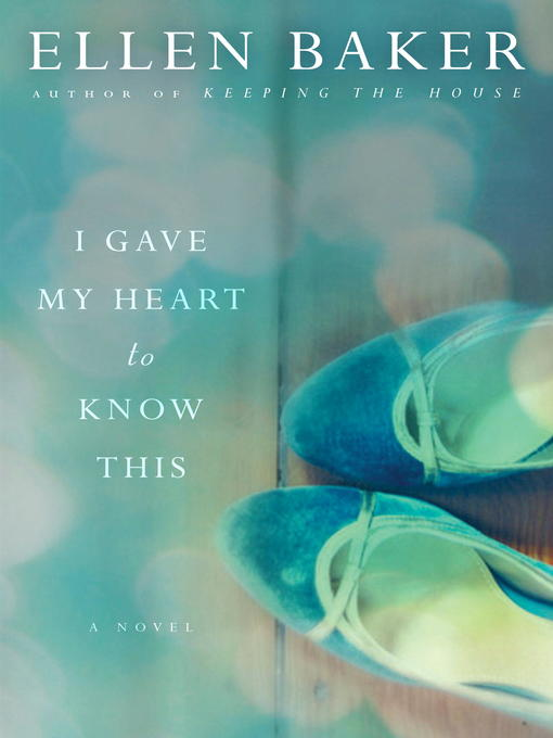 Title details for I Gave My Heart to Know This by Ellen Baker - Available