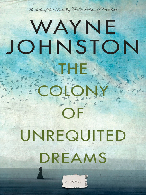 Title details for The Colony of Unrequited Dreams by Wayne Johnston - Wait list