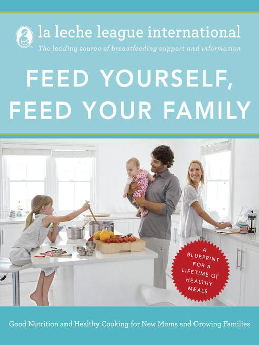 Title details for Feed Yourself, Feed Your Family by La Leche League International - Available