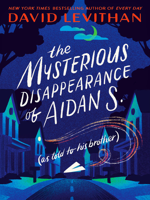 Title details for The Mysterious Disappearance of Aidan S. (as told to his brother) by David Levithan - Wait list