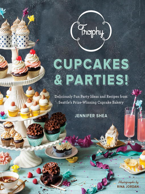 Title details for Trophy Cupcakes & Parties! by Jennifer Shea - Available