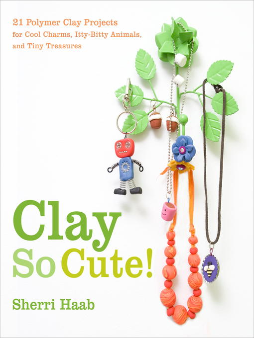 Title details for Clay So Cute by Sherri Haab - Wait list