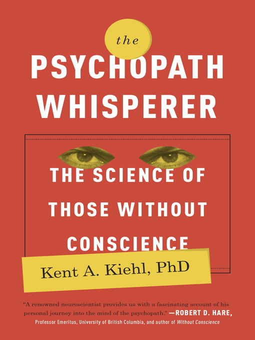 Title details for The Psychopath Whisperer by Kent A. Kiehl, PhD - Available